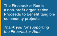 The Firacker Run is a non-profit organization.  Proceeds from the event benefit Quad Cities Area community organizations.  Thank you for supporting  the Firecracker Run!